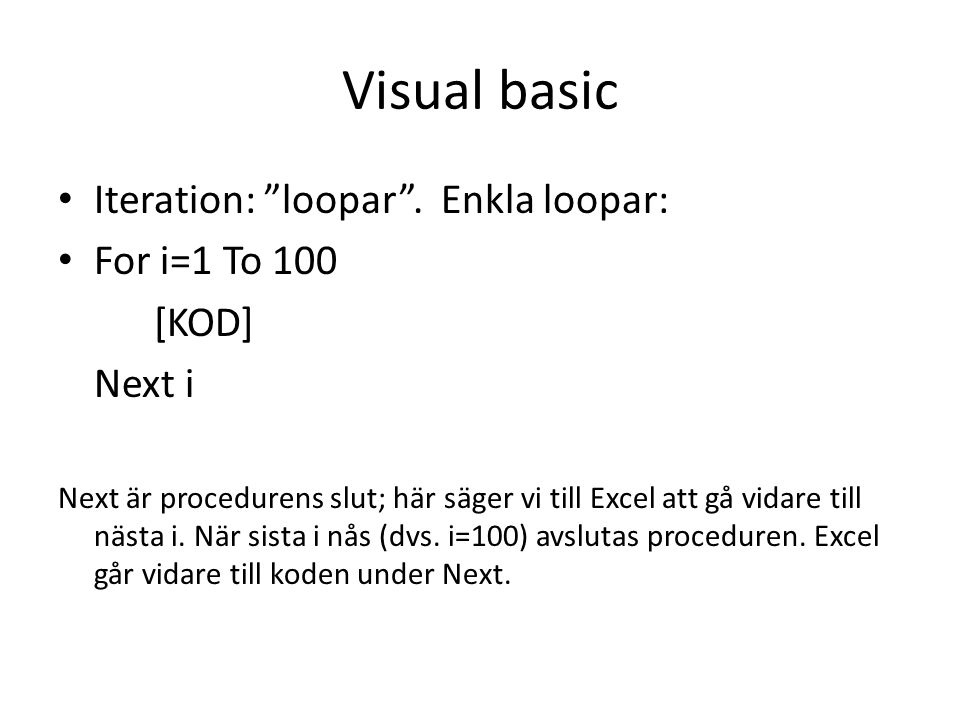 Visual basic Iteration: loopar . Enkla loopar: For i=1 To 100 [KOD]